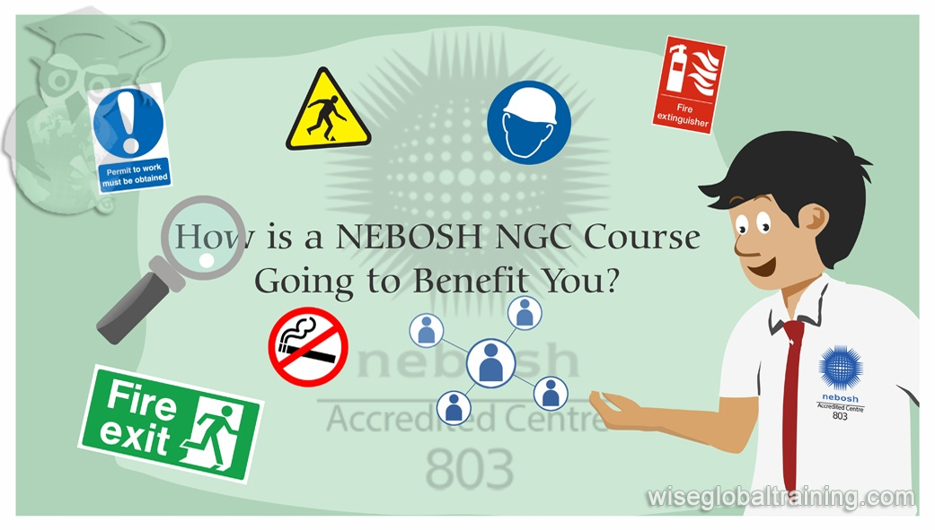 How Is A NEBOSH NGC Course Going To Benefit You