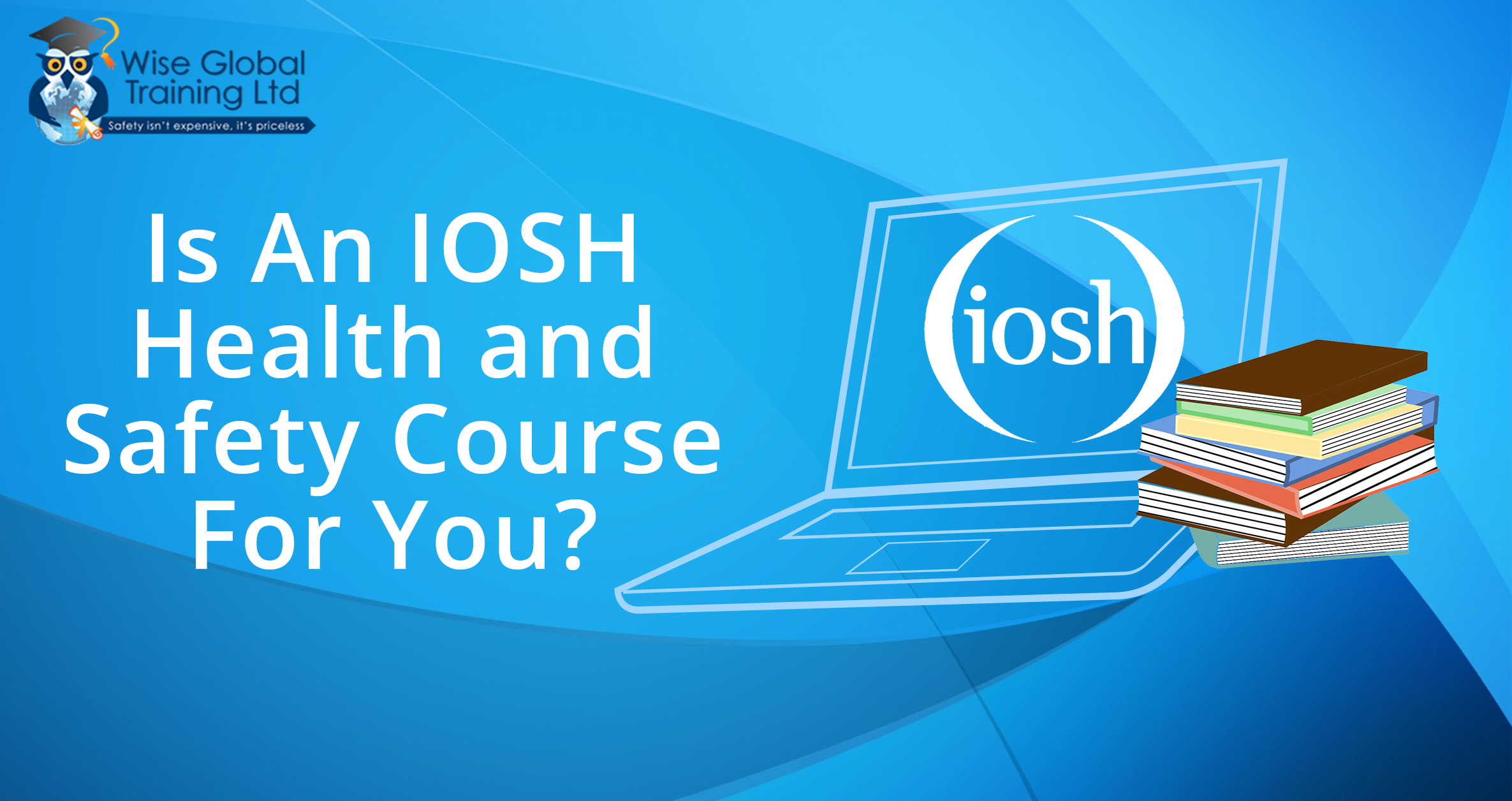 Perks Of Enrolling In IOSH Managing Safely Courses Online