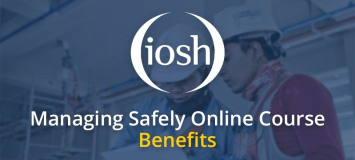 IOSH managing safely online course benefits