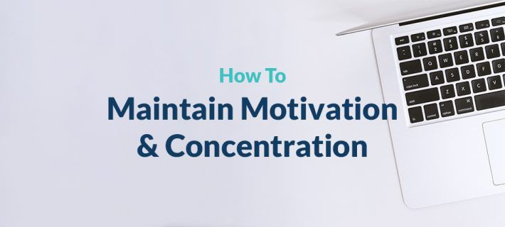 How to maintain Motivation & Concentration whilst studying